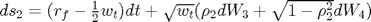 $ds_2 = (r_f - \frac{1}{2}w_t)dt + \sqrt{w_t}(\rho_2dW_3+\sqrt{1-\rho_2^2}dW_4)$