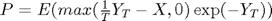 $P=E(max(\frac{1}{T}Y_T-X,0)\exp(-Y_T))$
