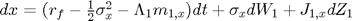 $dx = (r_f - \frac{1}{2}\sigma_x^2 - \Lambda_1m_{1,x})dt + \sigma_xdW_1 + J_{1,x}dZ_1$