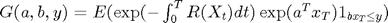 $G(a,b,y)=E(\exp(-\int_{0}^{T}R(X_t)dt)\exp(a^Tx_T)1_{bx_T\leq y})$