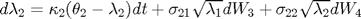 $d\lambda_2 = \kappa_2(\theta_2 - \lambda_2)dt + \sigma_{21}\sqrt{\lambda_1}dW_3 + \sigma_{22}\sqrt{\lambda_2}dW_4$