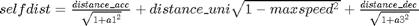 $selfdist = \frac{distance\_acc}{\sqrt{1+{a1}^2}} + distance\_uni\sqrt{1-maxspeed^2} + \frac{distance\_dec}{\sqrt{1+{a3}^2}}$