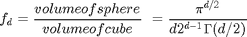 $$f_d = \frac{ volume of sphere} { volume of cube}\ = \frac{\pi^{d/2}}{d 2^{d-1} \Gamma(d/2)}\ $$