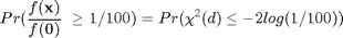 $$ Pr(\frac{f(\bf{x})}{f(\bf{0})}\  \geq  1/100) = Pr(\chi^2(d)  \leq -2log(1/100))  $$