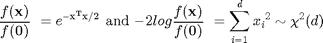 $$ \frac{f(\bf{x})}{f(\bf{0})}\ = e^{-\bf{x}^T\bf{x}/2} $$ and $$ -2 log                                                 \frac{f(\bf{x})}{f(\bf{0})}\ = \sum_{i=1}^d {x_i}^2 \sim \chi^2(d) $$