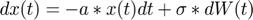 $dx(t)=-a*x(t)dt+\sigma*dW(t)$