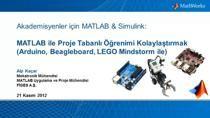 İnternet seminerimiz, MATLAB ve Simulink ile donanım bağlanılabilirliği konusunu içermekte, Arduino UNO, LEGO MINDSTORM NXT ve BeagleBoard xM donanımları ile MATLAB ve Simulink ortamında çalışmayı öğretmektedir. Söz konusu donanımlar akademik ve hobi